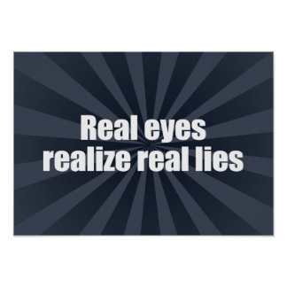 REAL EYES REALIZE REAL LIES -.png Poster