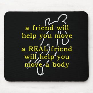 Real Friend Move Body Funny Mousepad Humor