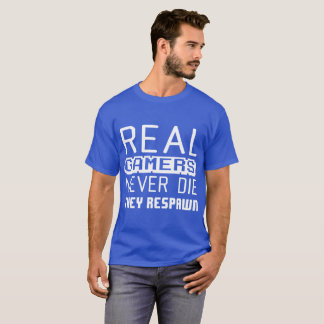 Real Gamers Never Die They Respawn gaming t-shirt