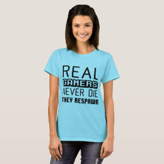 Real Gamers Never Die They Respawn T-Shirt