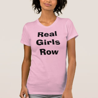 Real Girls Row  T-Shirt