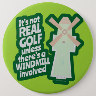 Real Golf Has A Windmill 6 Cm Round Badge