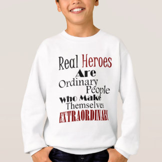 Real Heroes Extraordinary People Sweatshirt