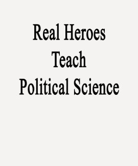 Real Heroes Teach Political Science Shirt