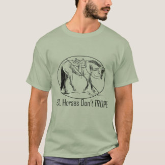 Real Horses Don't Trope Western Pleasure Design T-Shirt