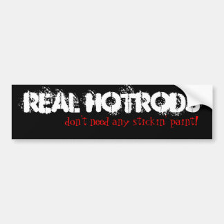 Real Hotrods don't need any stickin' paint! Bumper Sticker