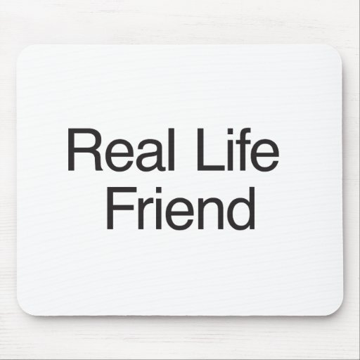 Real Life Friend Mouse Pads