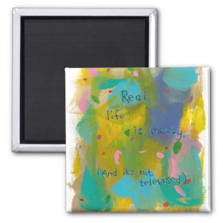 Real life is messy. (And it's not televised.) art Magnet