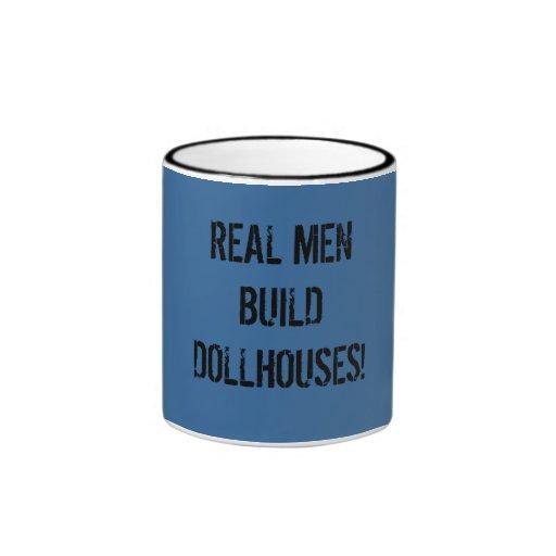 Real men build dollhouses! coffee mug
