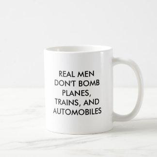 REAL MEN DON'T BOMB PLANES, TRAINS, AND AUTOMOB... BASIC WHITE MUG
