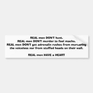 REAL men DON'T hunt.REAL men DON'T murder to fe... Bumper Sticker