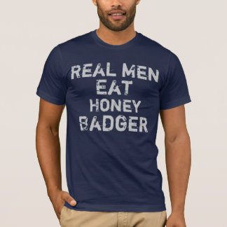 Real Men Eat Honey Badger T-Shirt