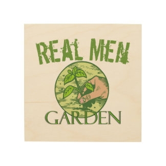 Real Men Garden Wood Print