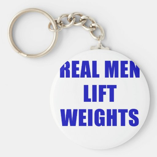 Real Men Lift Weights Key Chain