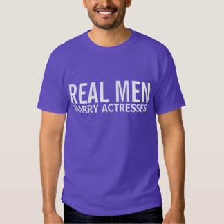 Real Men Marry Actresses Tshirts