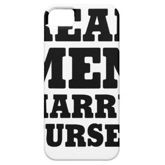 Real Men Marry Nurses Case For The iPhone 5
