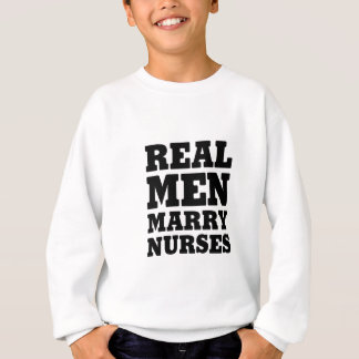 Real Men Marry Nurses Sweatshirt