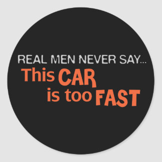 Real Men Never Say This Car Is Too Fast! Round Sticker