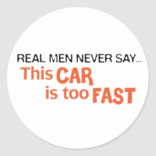 Real Men Never Say This Car Is Too Fast! Sticker