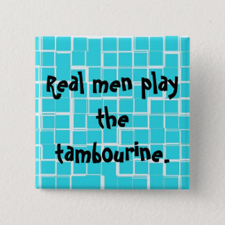 Real men play the tambourine button. 15 cm square badge
