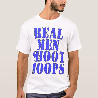 Real Men Shoot Hoops T-Shirt