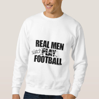 Real Men Watch Football Sweatshirt