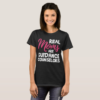 Real Moms are Guidance Counselors Mother t-shirt