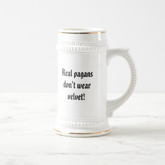 Real pagans don't wear velvet! 18 oz beer stein