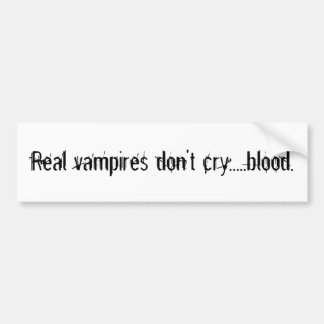 Real vampires don t cry blood bumper stickers