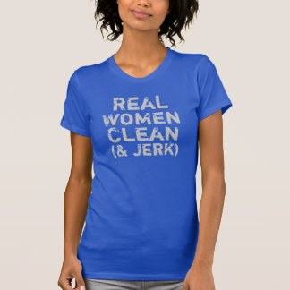 Real Women Clean and Jerk Shirt