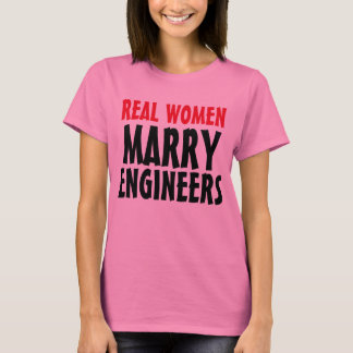 """""""Real Women Marry Engineers"""" t-shirt"""