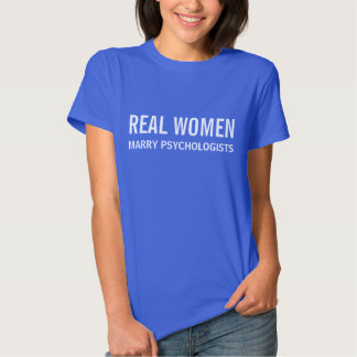 Real Women Marry Psychologists Tee Shirt
