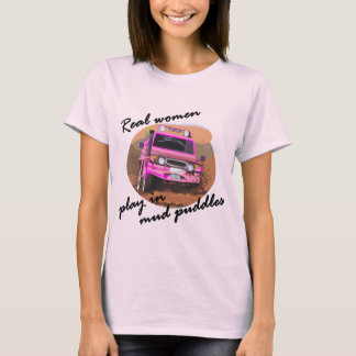 Real Women play in mud puddles Gifts. T-Shirt