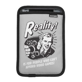 Reality: Can't Afford Video Games iPad Mini Sleeve