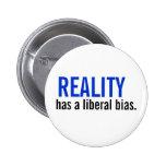 Reality has a liberal bias. pinback button