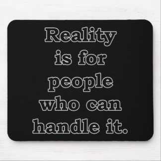 Reality is for people is for people... mouse pad