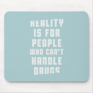 Reality is for people who can't handle drugs mouse pad