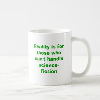 Reality is for those who can't handle science-f... basic white mug