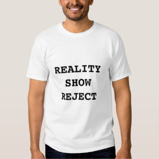 Reality Show Reject Tshirts