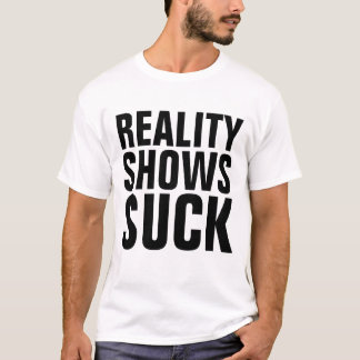 REALITY SHOWS SUCK, funny t-shirts