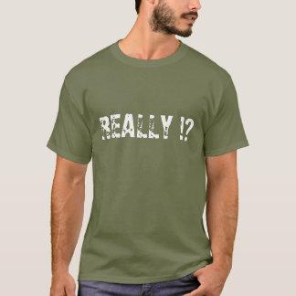 REALLY !? - Shirt