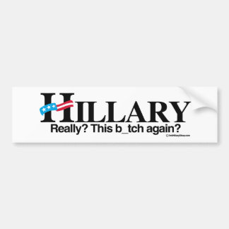 Really this b again - Anti-Hillary -.png Bumper Sticker