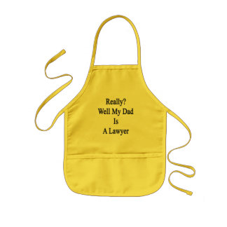 Really Well My Dad Is A Lawyer Kids Apron