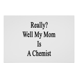 Really Well My Mom Is A Chemist Poster