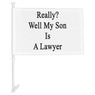 Really Well My Son Is A Lawyer Car Flag