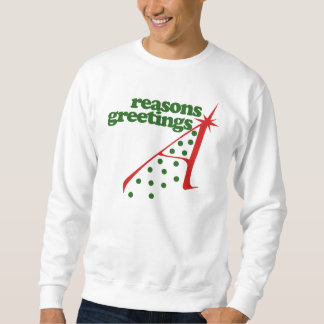 Reasons Greetings Sweatshirt