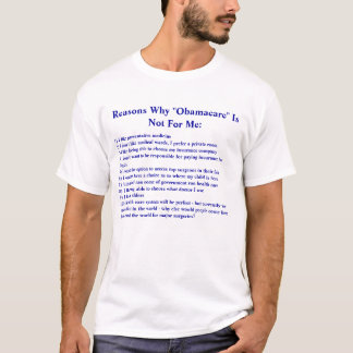 "Reasons Why ""Obamacare"" Is Not For Me: , 1) I l... T-Shirt"