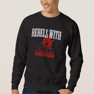 Rebels with cause sweatshirt