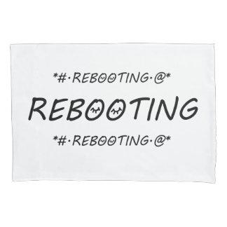 """""""REBOOTING"""" PILLOWCASE"""