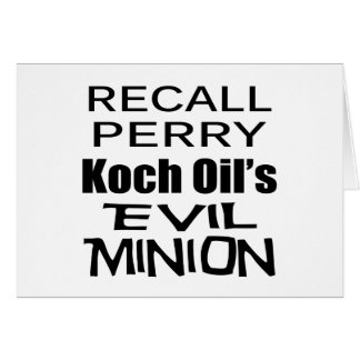 Recall Governor Rick Perry Koch Oil's  Evil Minion Greeting Card